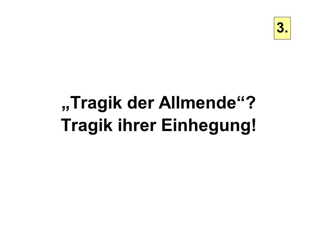 """""""Tragik der Allmende Tragik ihrer Einhegung!"""