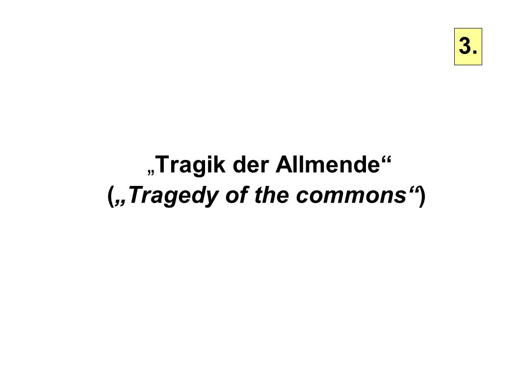 """Tragik der Allmende (""Tragedy of the commons )‏"