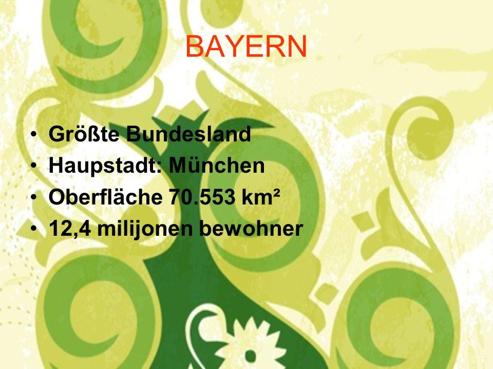 BAYERN Größte Bundesland Haupstadt: München Oberfläche 70.553 km²