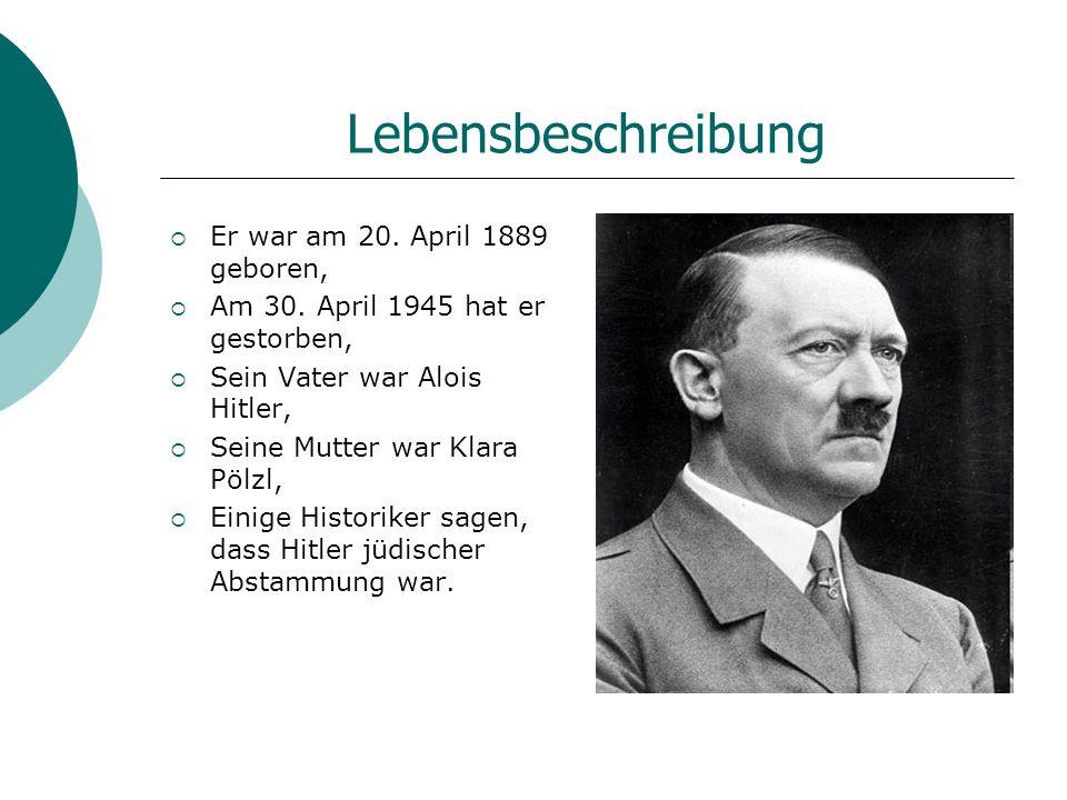 Lebensbeschreibung Er war am 20. April 1889 geboren,