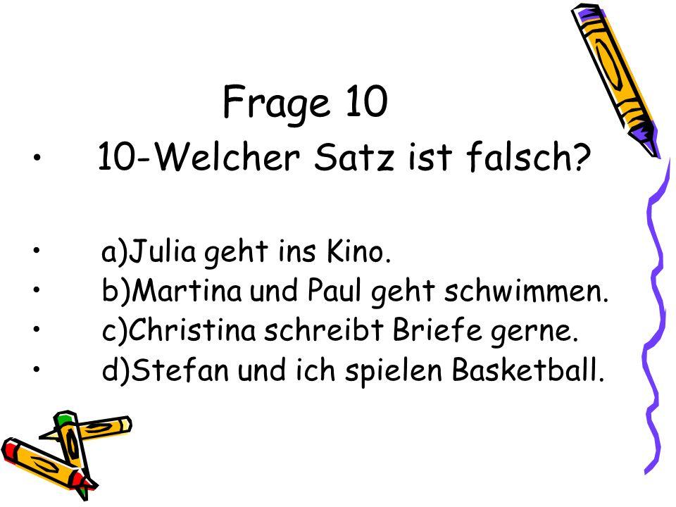 Frage 10 10-Welcher Satz ist falsch a)Julia geht ins Kino.