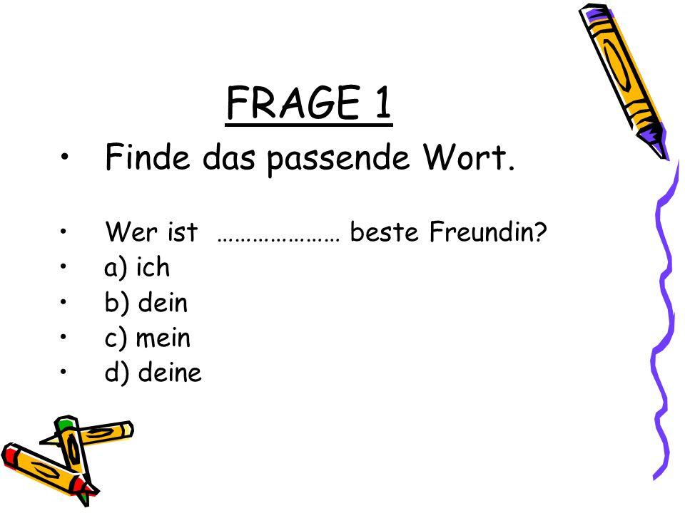 FRAGE 1 Finde das passende Wort. Wer ist ………………… beste Freundin