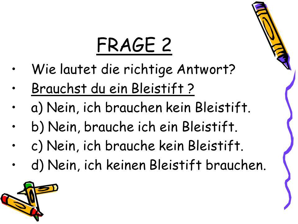 FRAGE 2 Wie lautet die richtige Antwort Brauchst du ein Bleistift