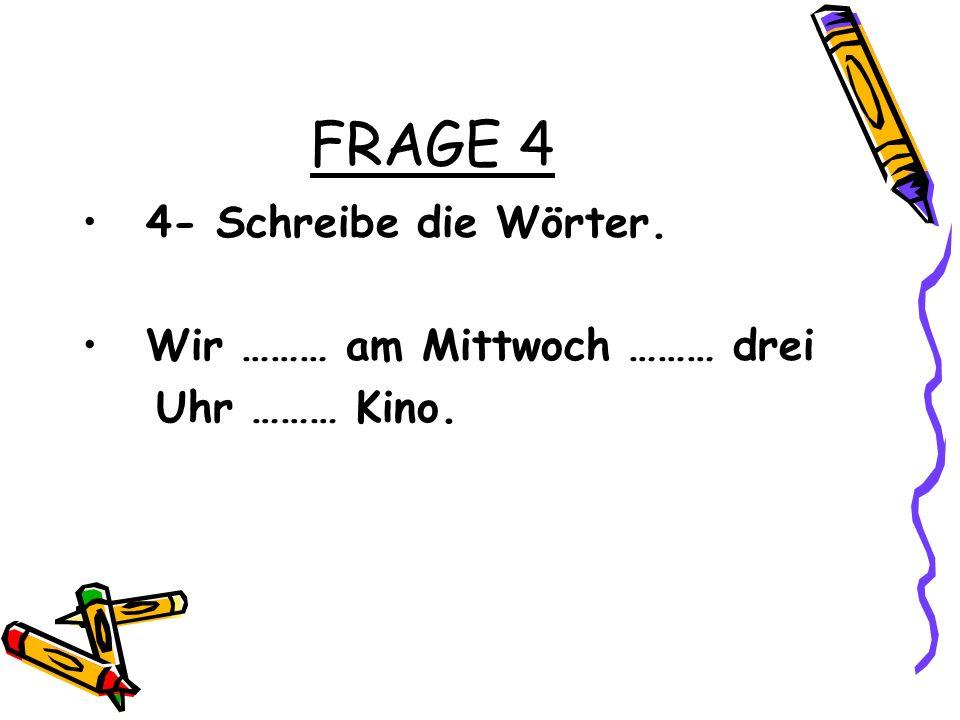 FRAGE 4 4- Schreibe die Wörter. Wir ……… am Mittwoch ……… drei