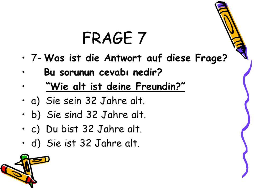 FRAGE 7 7- Was ist die Antwort auf diese Frage