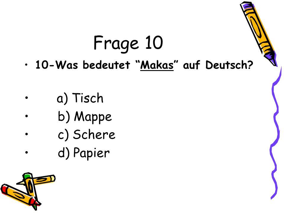 Frage 10 a) Tisch b) Mappe c) Schere d) Papier