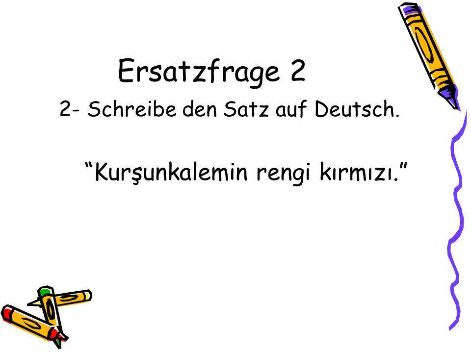 Ersatzfrage 2 2- Schreibe den Satz auf Deutsch.
