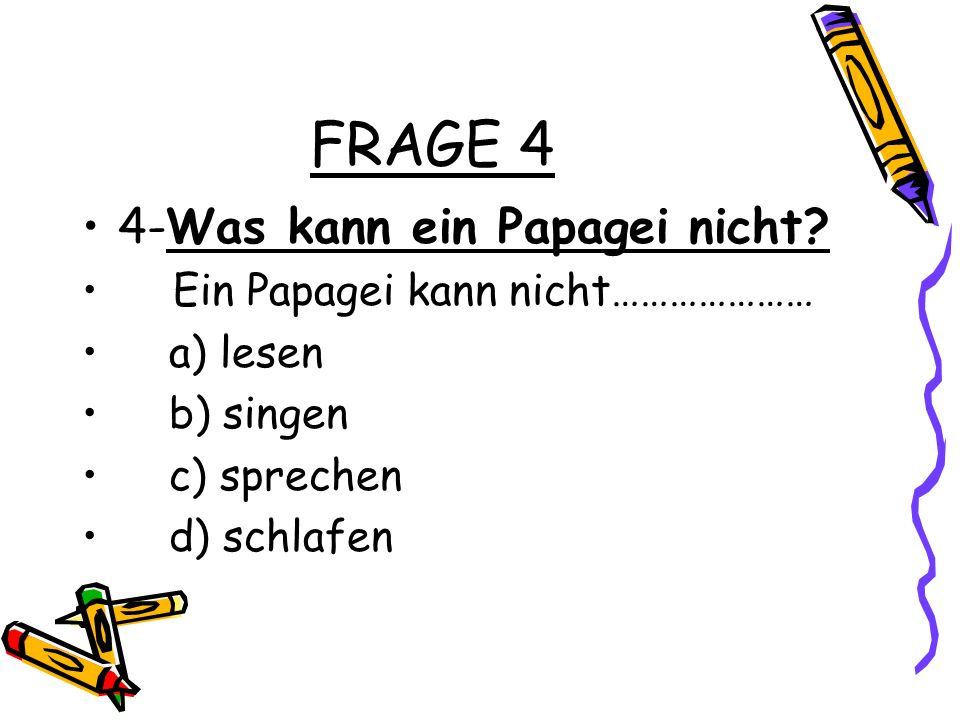 FRAGE 4 4-Was kann ein Papagei nicht Ein Papagei kann nicht…………………