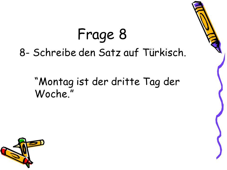 Frage 8 8- Schreibe den Satz auf Türkisch.