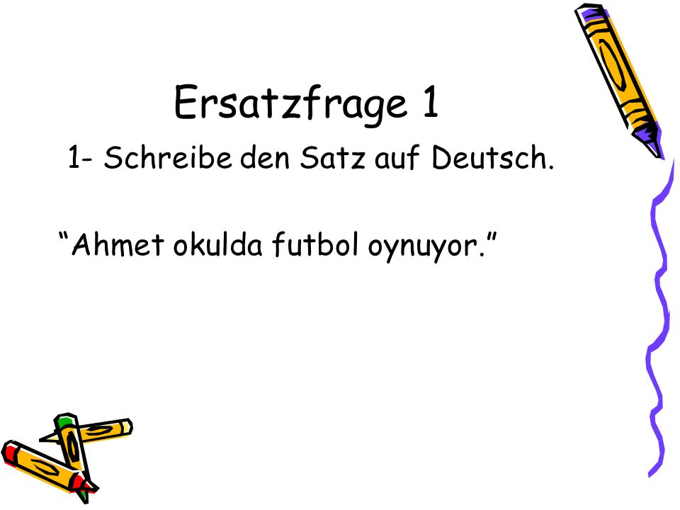 Ersatzfrage 1 1- Schreibe den Satz auf Deutsch.