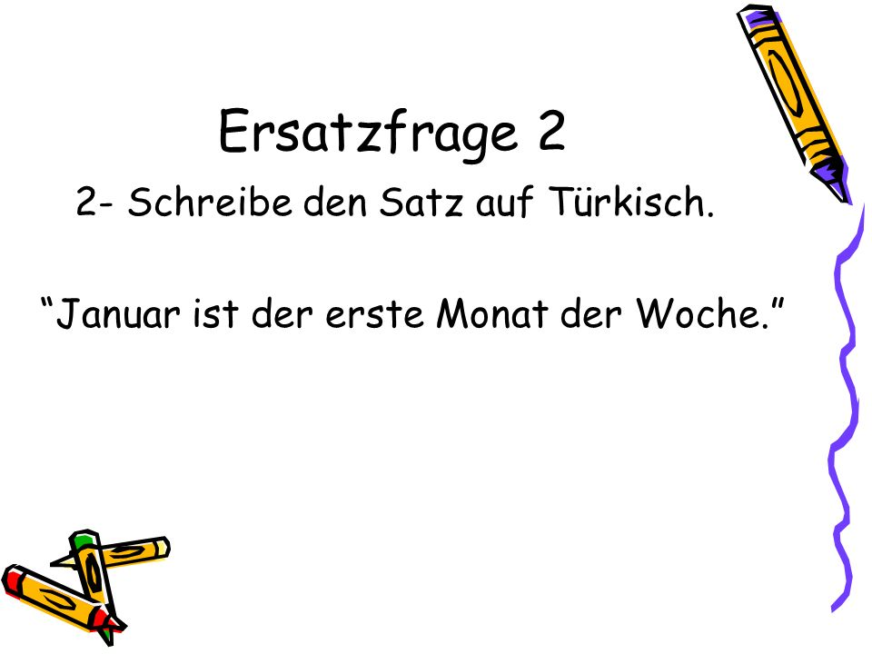 Ersatzfrage 2 2- Schreibe den Satz auf Türkisch.