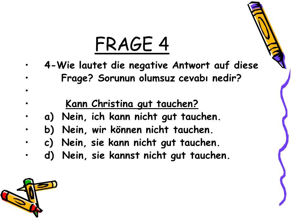 FRAGE 4 4-Wie lautet die negative Antwort auf diese