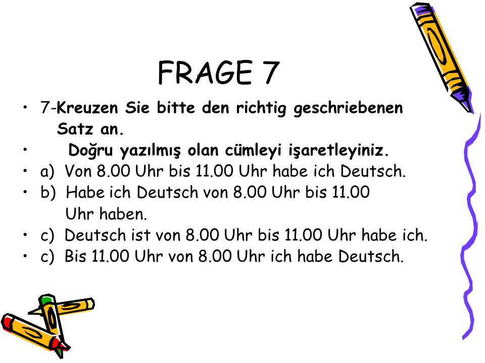 FRAGE 7 7-Kreuzen Sie bitte den richtig geschriebenen Satz an.
