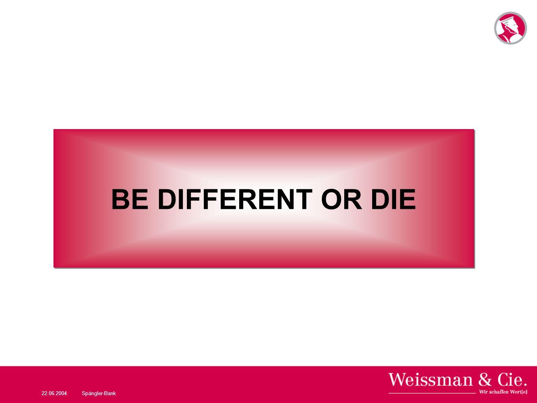 BE DIFFERENT OR DIE 22.06.2004 Spängler-Bank