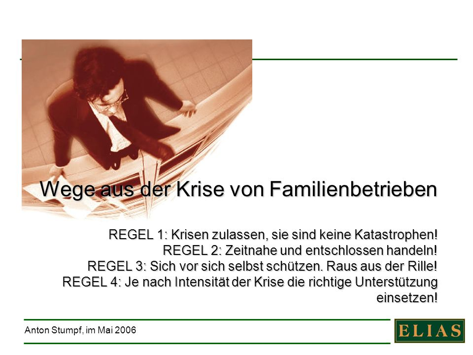 Wege aus der Krise von Familienbetrieben REGEL 1: Krisen zulassen, sie sind keine Katastrophen.