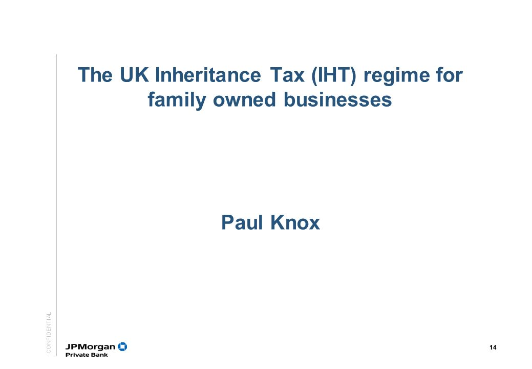 The UK Inheritance Tax (IHT) regime for family owned businesses Paul Knox