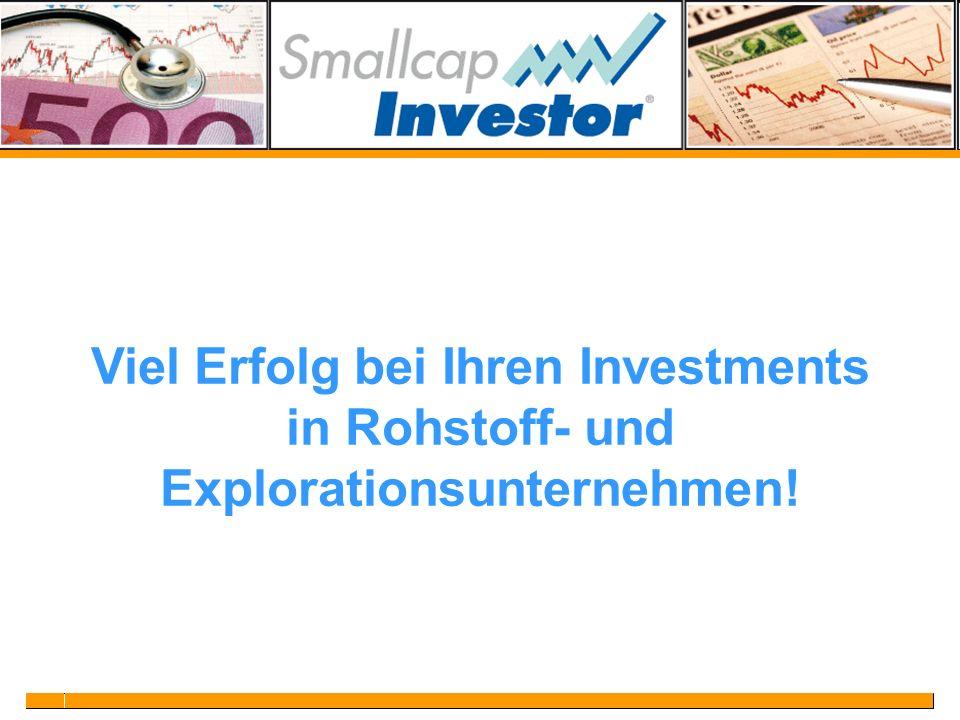 Viel Erfolg bei Ihren Investments in Rohstoff- und Explorationsunternehmen!