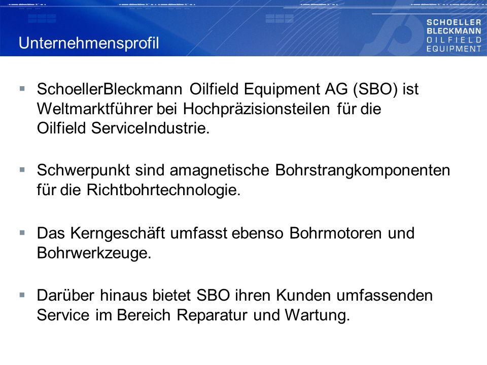 Unternehmensprofil SchoellerBleckmann Oilfield Equipment AG (SBO) ist Weltmarktführer bei Hochpräzisionsteilen für die Oilfield ServiceIndustrie.