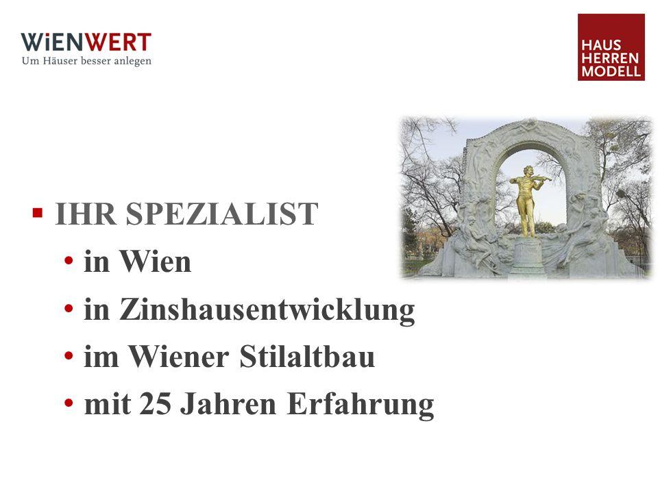 IHR SPEZIALIST in Wien in Zinshausentwicklung im Wiener Stilaltbau mit 25 Jahren Erfahrung