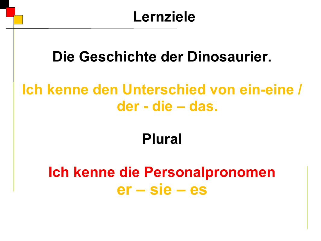 er – sie – es Lernziele Die Geschichte der Dinosaurier.