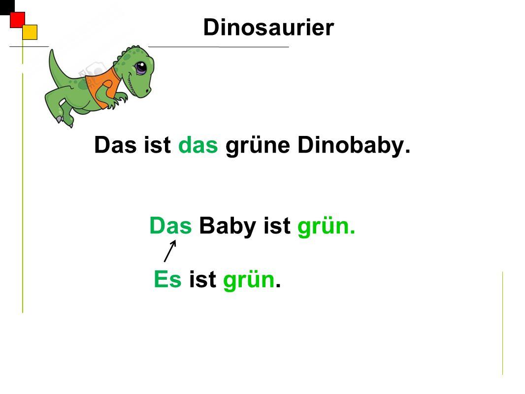Das ist das grüne Dinobaby. Das Baby ist grün. Es ist grün.