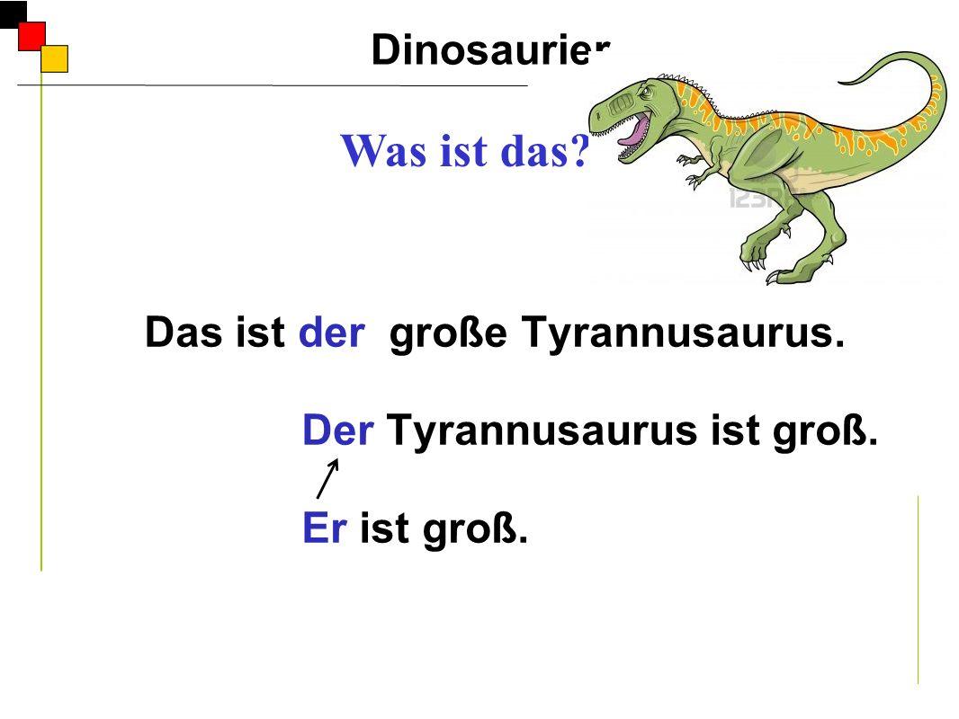 Das ist der große Tyrannusaurus.
