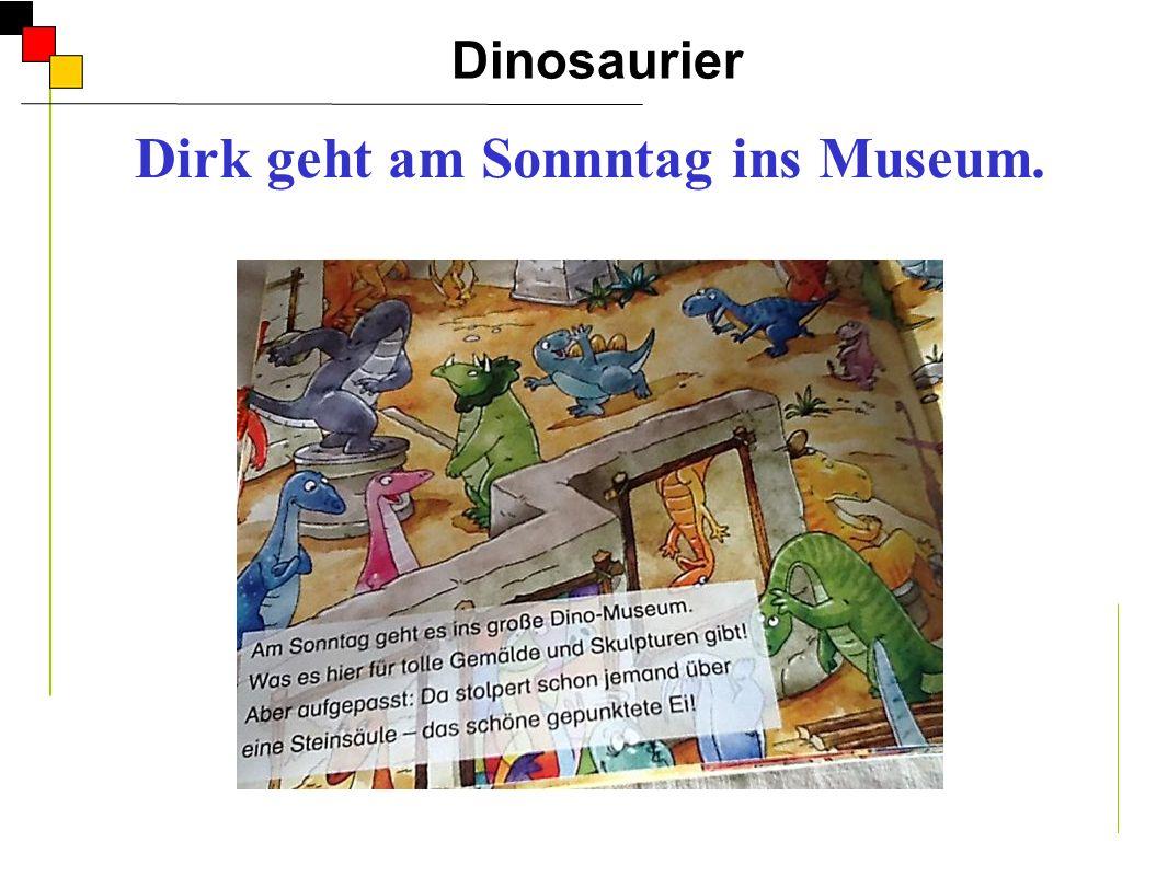 Dirk geht am Sonnntag ins Museum.