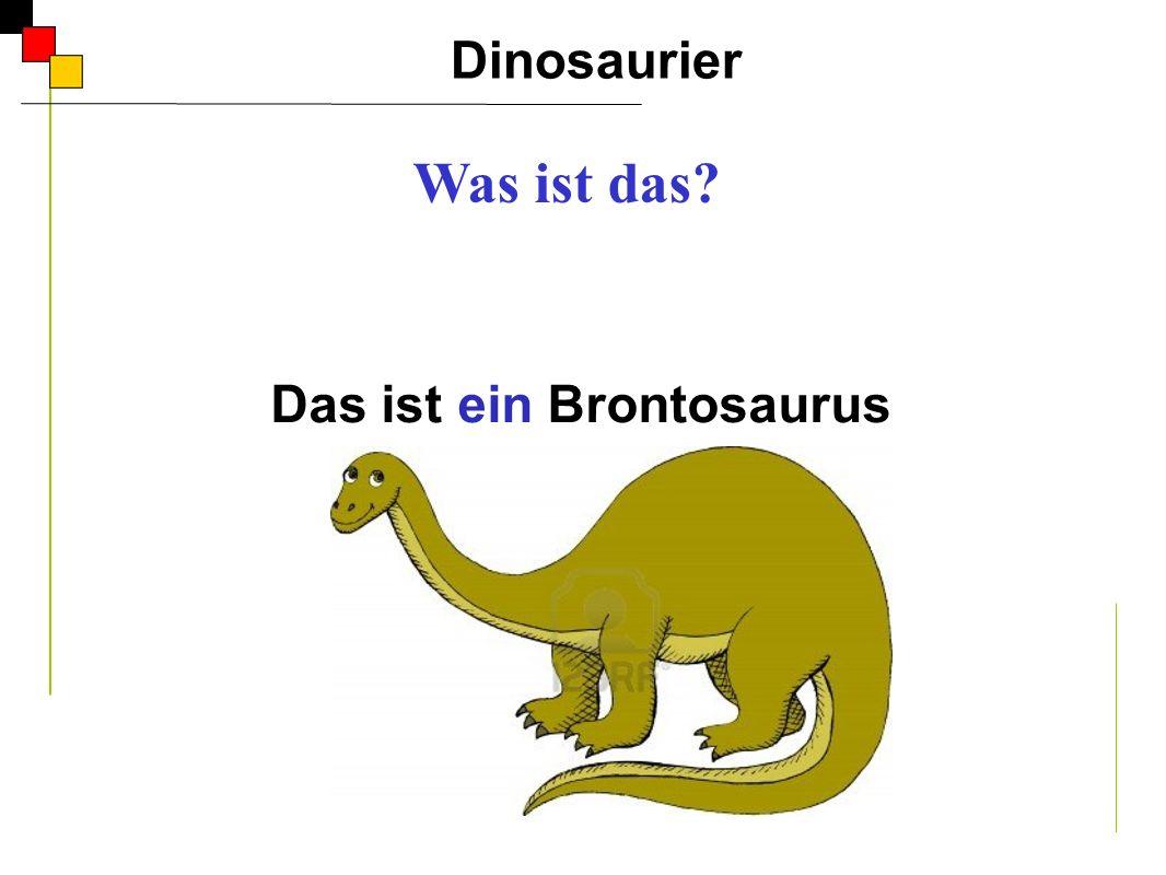 Das ist ein Brontosaurus