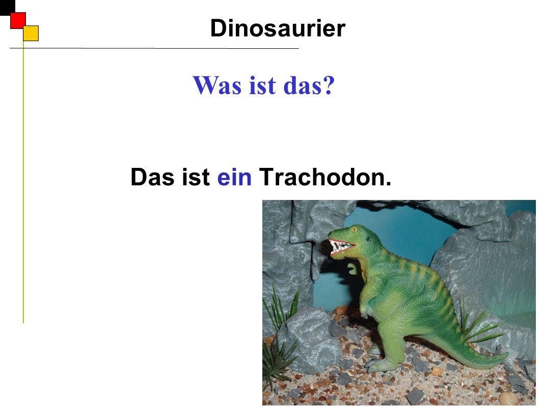 Dinosaurier Was ist das Das ist ein Trachodon. A
