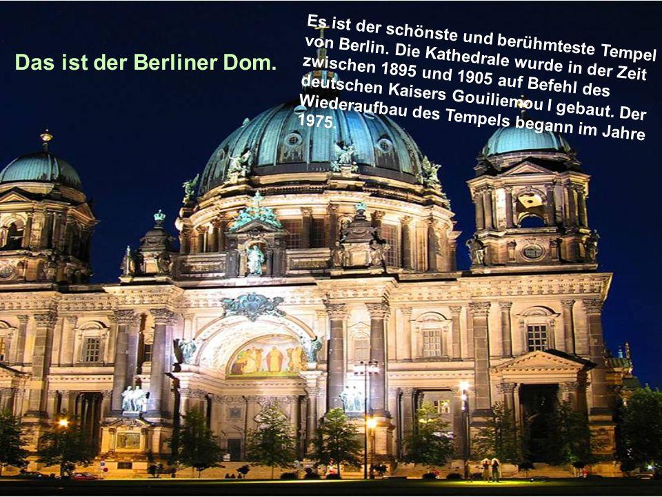 Das ist der Berliner Dom.