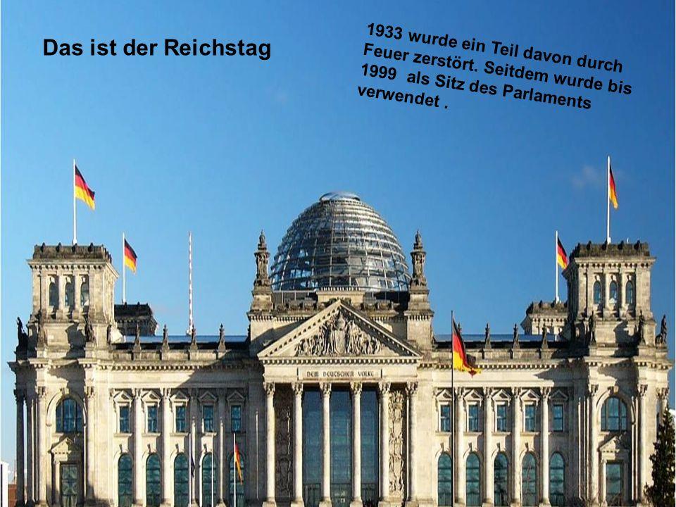 Das ist der Reichstag 1933 wurde ein Teil davon durch Feuer zerstört.