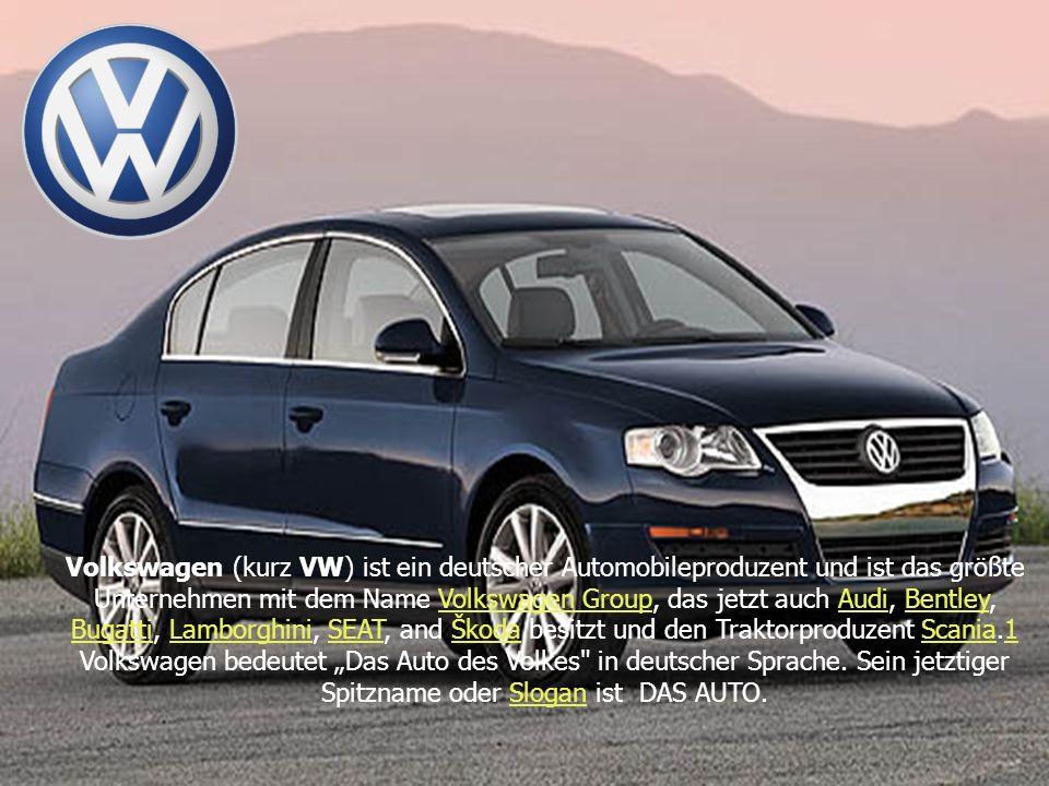 Volkswagen (kurz VW) ist ein deutscher Automobileproduzent und ist das größte Unternehmen mit dem Name Volkswagen Group, das jetzt auch Audi, Bentley, Bugatti, Lamborghini, SEAT, and Škoda besitzt und den Traktorproduzent Scania.1