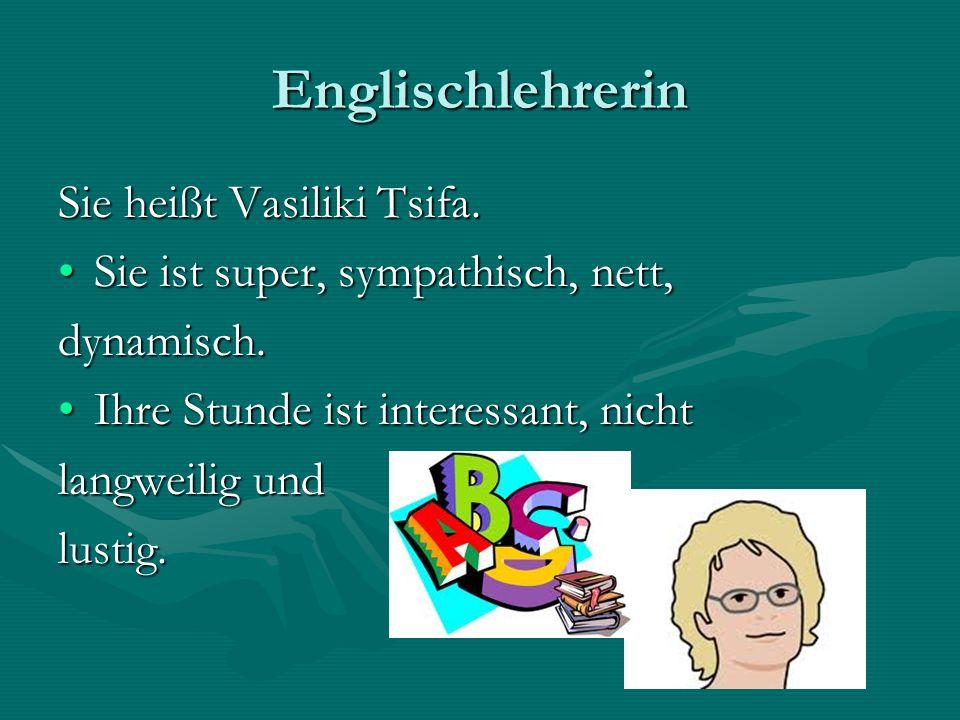 Englischlehrerin Sie heißt Vasiliki Tsifa.