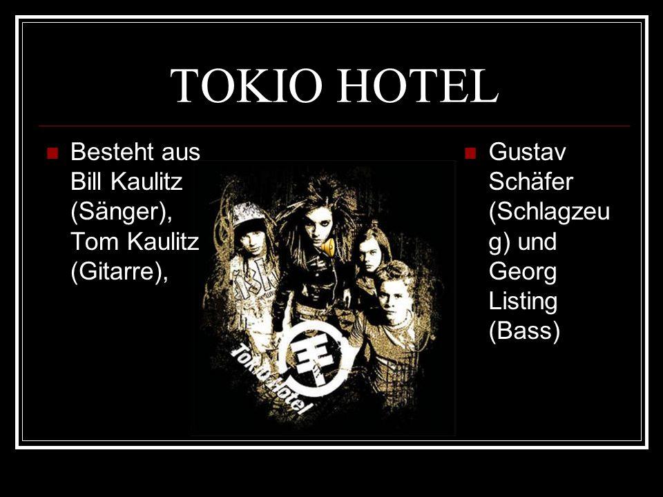 TOKIO HOTEL Besteht aus Bill Kaulitz (Sänger), Tom Kaulitz (Gitarre),