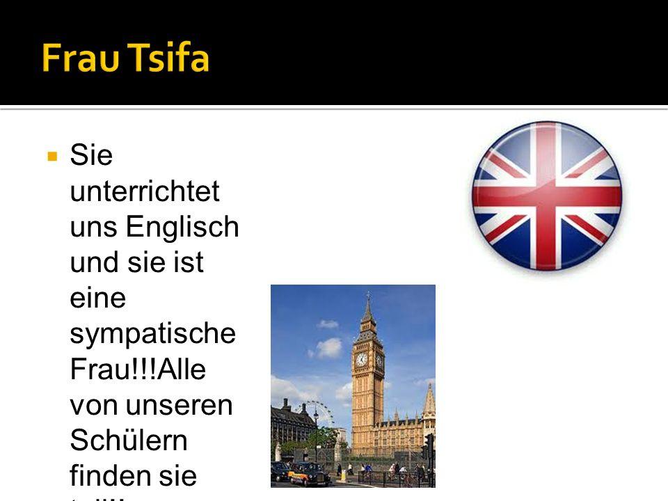 Frau Tsifa Sie unterrichtet uns Englisch und sie ist eine sympatische Frau!!!Alle von unseren Schülern finden sie toll!!