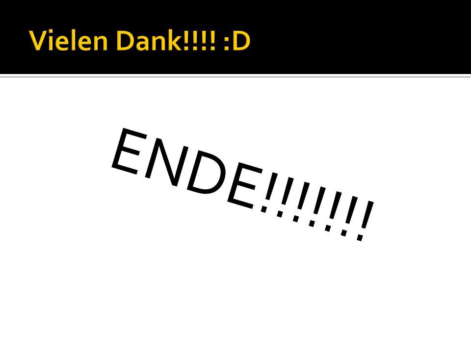 Vielen Dank!!!! :D ENDE!!!!!!!