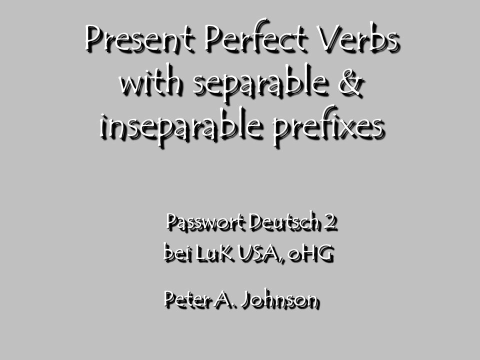 Present Perfect Verbs with separable & inseparable prefixes