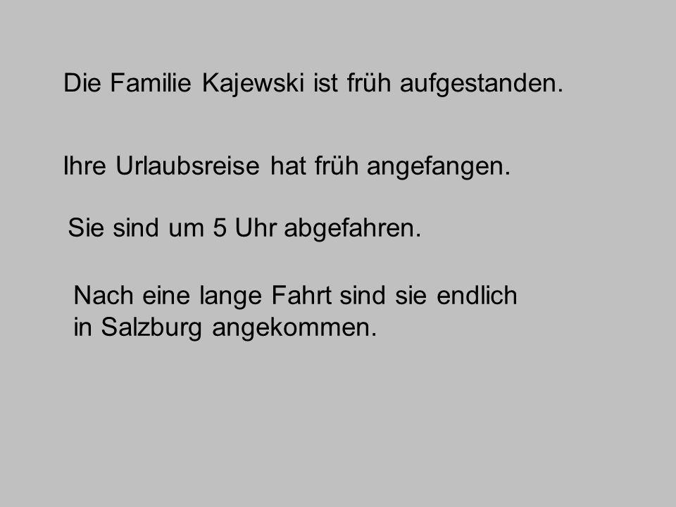 Die Familie Kajewski ist früh aufgestanden.
