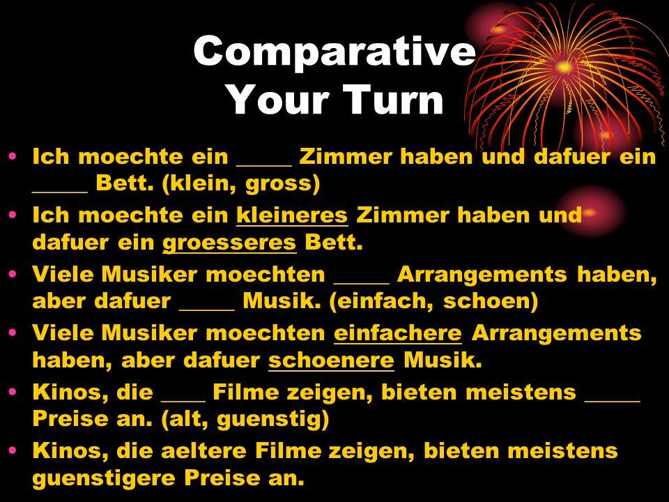 Comparative Your Turn Ich moechte ein _____ Zimmer haben und dafuer ein _____ Bett. (klein, gross)