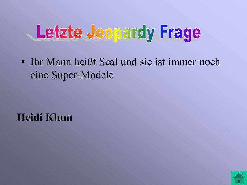 Letzte Jeopardy Frage Ihr Mann heißt Seal und sie ist immer noch eine Super-Modele Heidi Klum