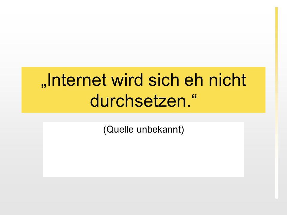 """""""Internet wird sich eh nicht durchsetzen."""