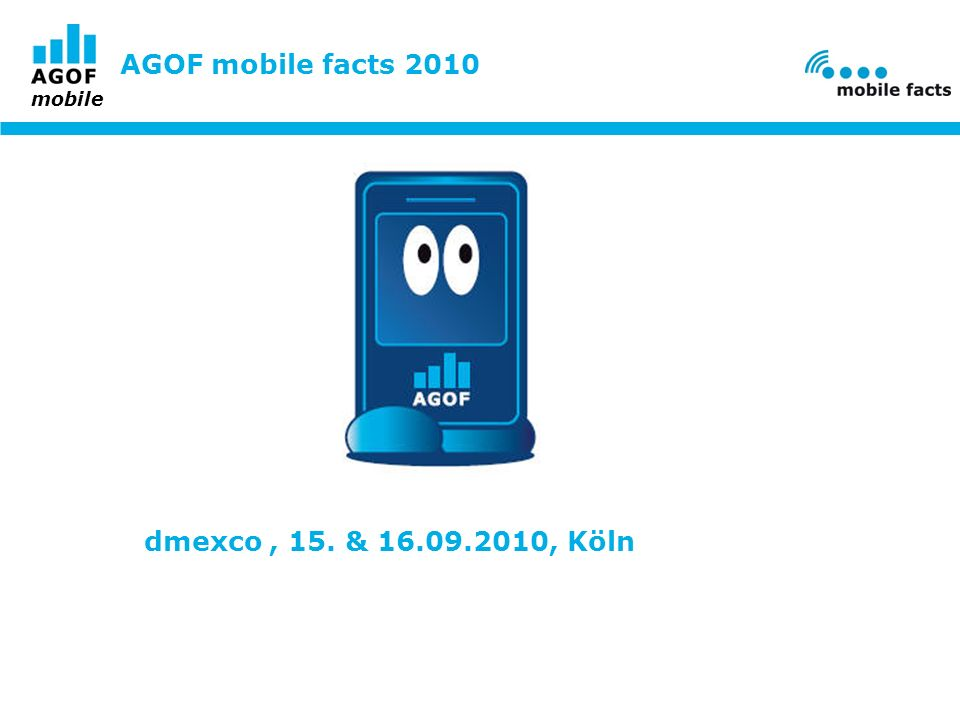 AGOF mobile facts 2010 dmexco , 15. & 16.09.2010, Köln