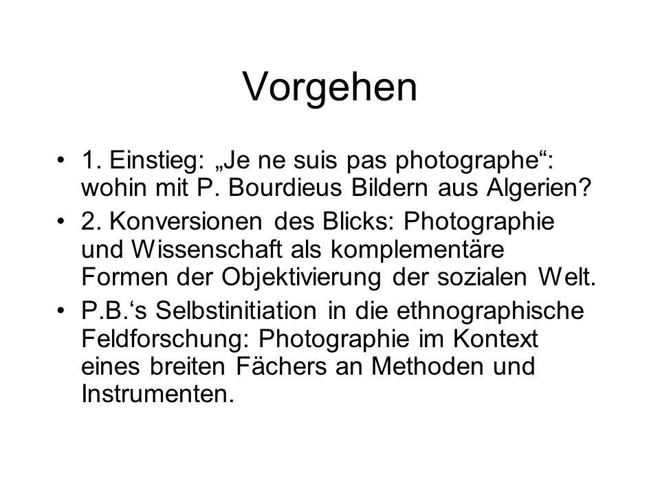 """Vorgehen 1. Einstieg: """"Je ne suis pas photographe : wohin mit P. Bourdieus Bildern aus Algerien"""