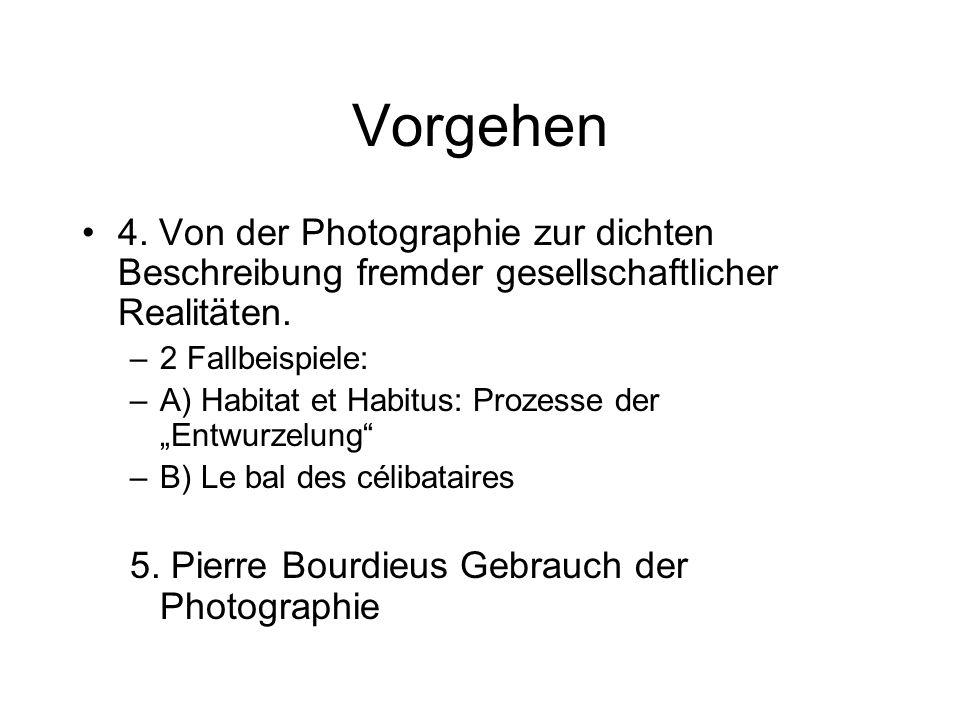 Vorgehen 4. Von der Photographie zur dichten Beschreibung fremder gesellschaftlicher Realitäten. 2 Fallbeispiele: