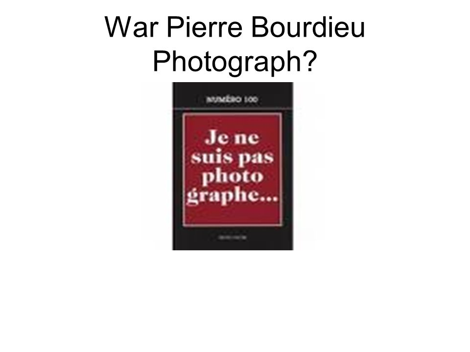 War Pierre Bourdieu Photograph