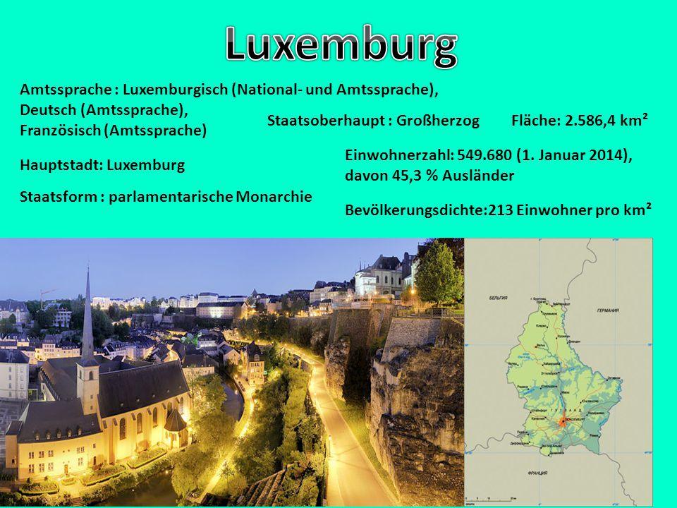 Luxemburg Amtssprache : Luxemburgisch (National- und Amtssprache),