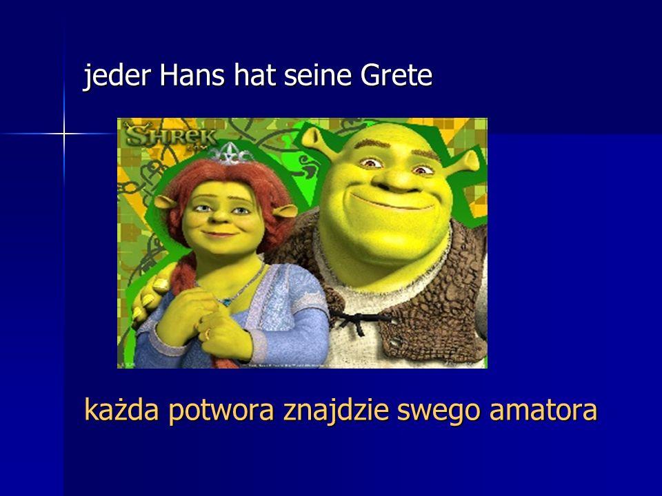 jeder Hans hat seine Grete