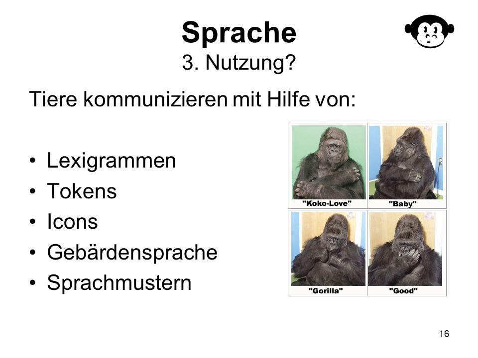 Sprache 3. Nutzung Tiere kommunizieren mit Hilfe von: Lexigrammen