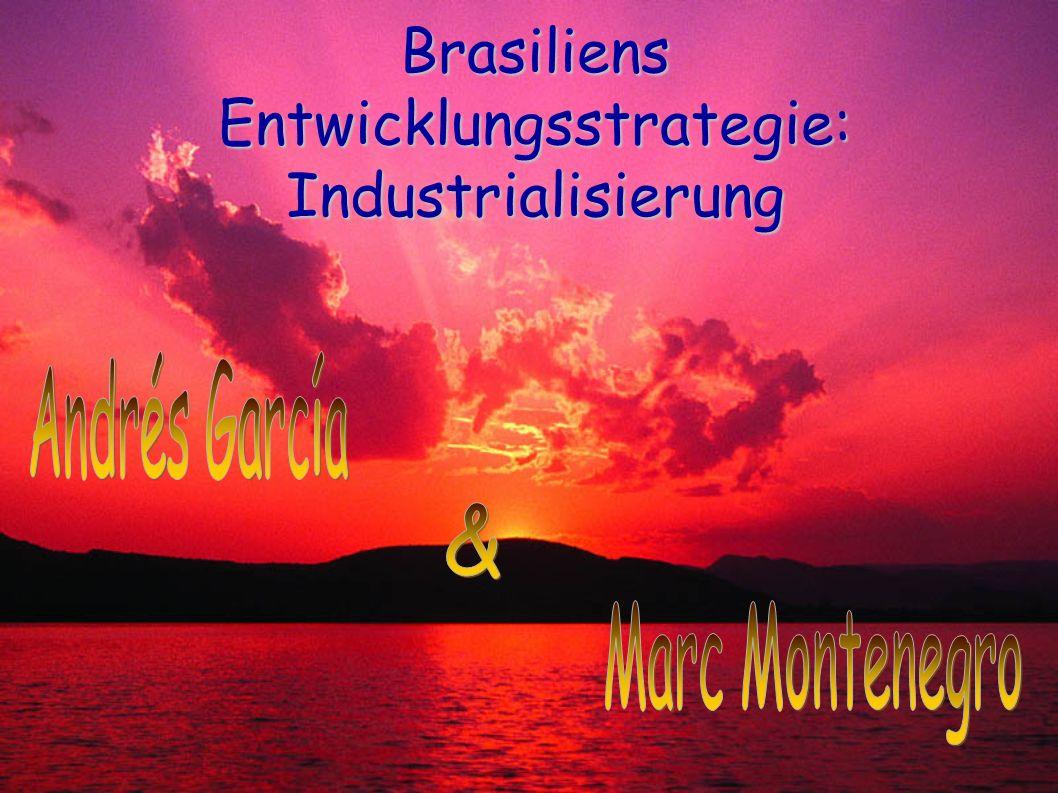 Brasiliens Entwicklungsstrategie: Industrialisierung