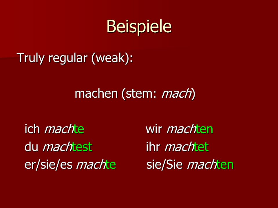 Beispiele Truly regular (weak): machen (stem: mach)